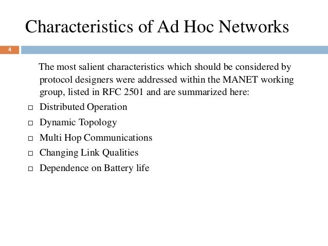 Characteristics of Ad Hoc Networks 4 The most salient characteristics which should be considered by protocol designers wer...