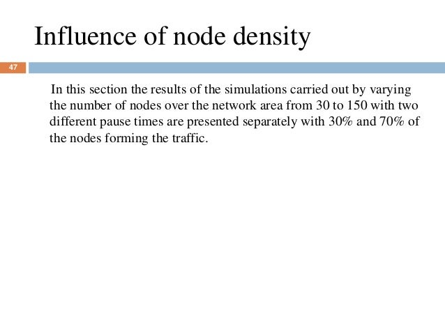 Influence of node density 47 In this section the results of the simulations carried out by varying the number of nodes ove...