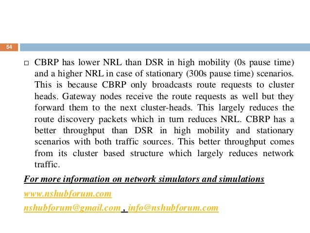 54  CBRP has lower NRL than DSR in high mobility (0s pause time) and a higher NRL in case of stationary (300s pause time)...