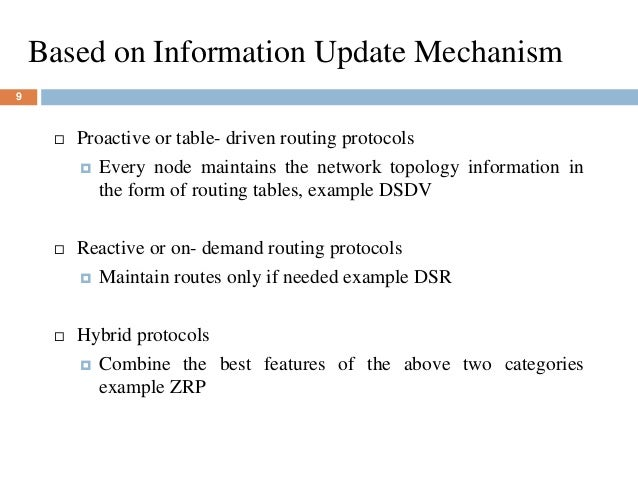 Based on Information Update Mechanism 9  Proactive or table- driven routing protocols  Every node maintains the network ...
