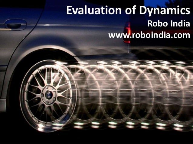 Evaluation of Dynamics Robo India www.roboindia.com