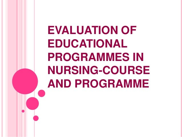 EVALUATION OFEDUCATIONALPROGRAMMES INNURSING-COURSEAND PROGRAMME