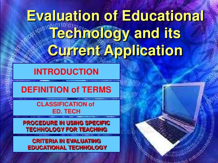 Evaluation of Educational     Technology and its    Current Application    INTRODUCTION  DEFINITION of TERMS     CLASSIFIC...