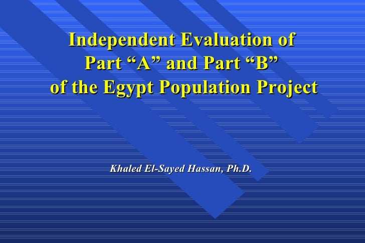 """Khaled El-Sayed Hassan, Ph.D. Independent Evaluation of  Part """"A"""" and Part """"B""""  of the Egypt Population Project"""