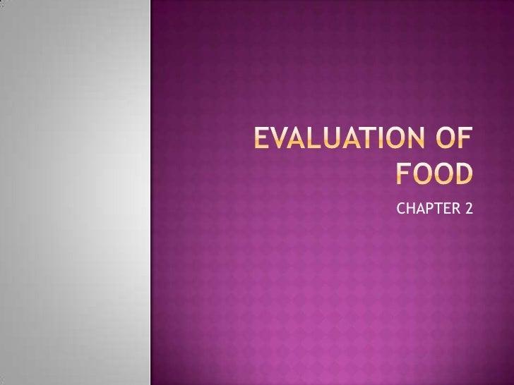 Evaluation of food<br />CHAPTER 2<br />