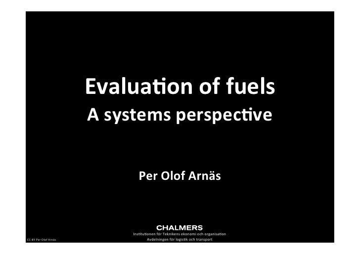 Evalua&on of fuels                                   A systems perspec&ve                                       ...