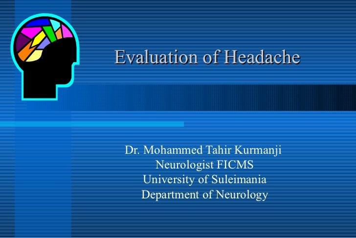 Evaluation of Headache Dr. Mohammed Tahir Kurmanji  Neurologist FICMS University of Suleimania Department of Neurology
