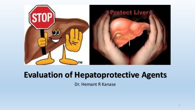 Evaluation of Hepatoprotective Agents Dr. Hemant R Kanase 1