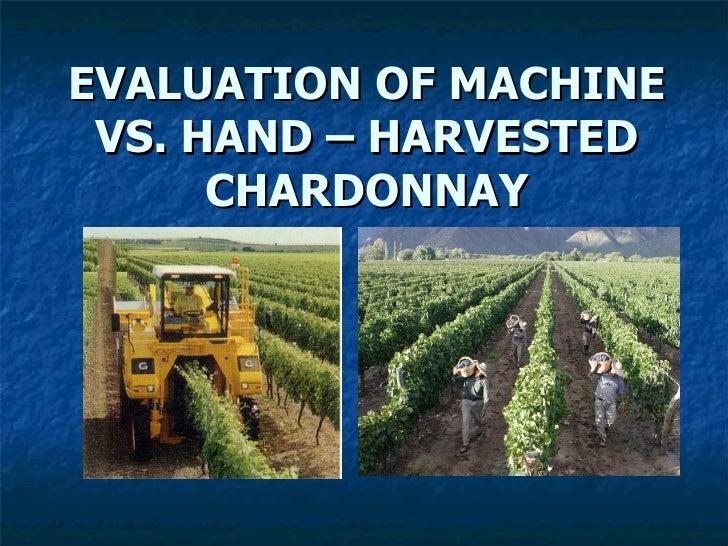 EVALUATION OF MACHINE VS. HAND – HARVESTED CHARDONNAY