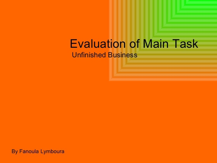 Evaluation of Main Task Unfinished Business By Fanoula Lymboura