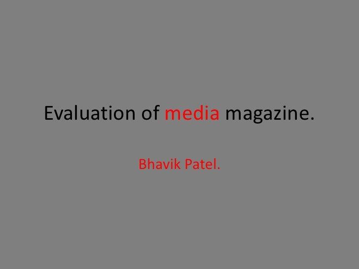 Evaluation of media magazine.<br />Bhavik Patel.<br />