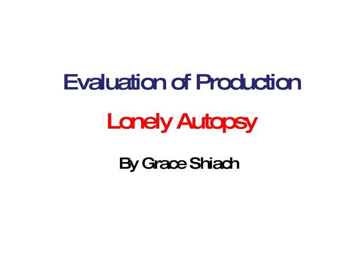 Evaluation of Production By Grace Shiach Lonely Autopsy