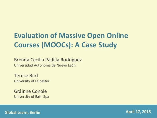 Evaluation of Massive Open Online Courses (MOOCs): A Case Study Brenda Cecilia Padilla Rodríguez Universidad Autónoma de N...