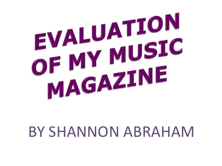 EVALUATION OF MY MUSIC <br />MAGAZINE<br />BY SHANNON ABRAHAM<br />