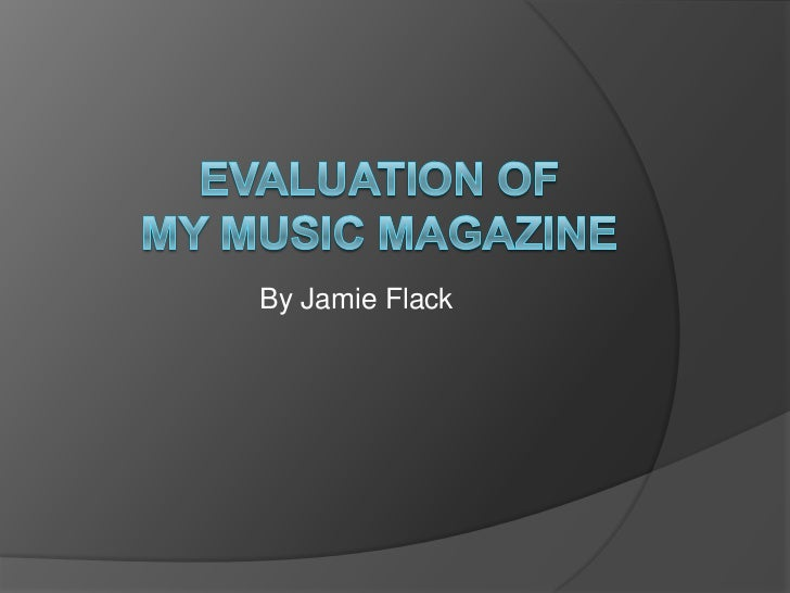 Evaluation of My music magazine<br />By Jamie Flack<br />