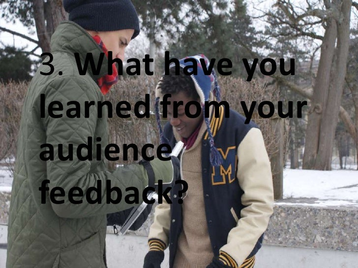 3. What have youlearned from youraudiencefeedback?