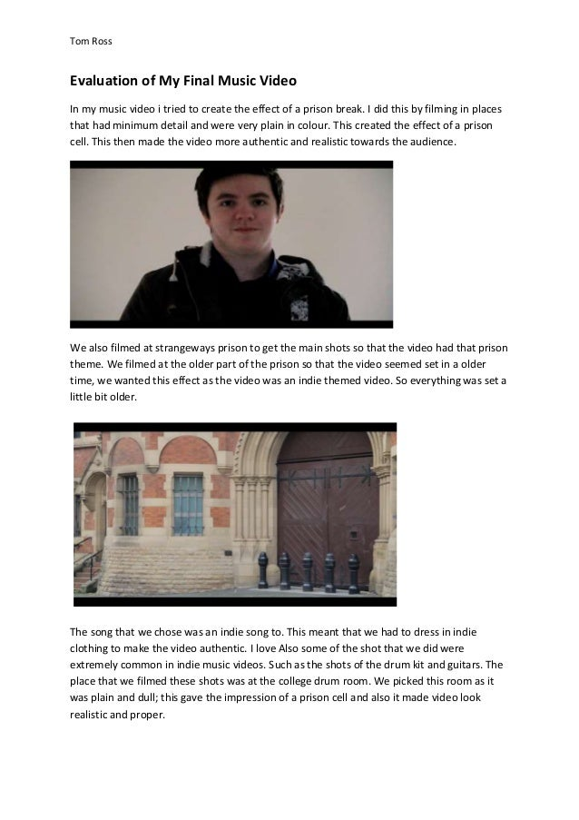 Tom Ross Evaluation of My Final Music Video In my music video i tried to create the effect of a prison break. I did this b...