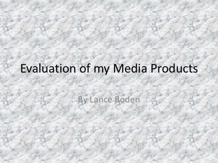 Evaluation of my Media Products<br />By Lance Boden<br />