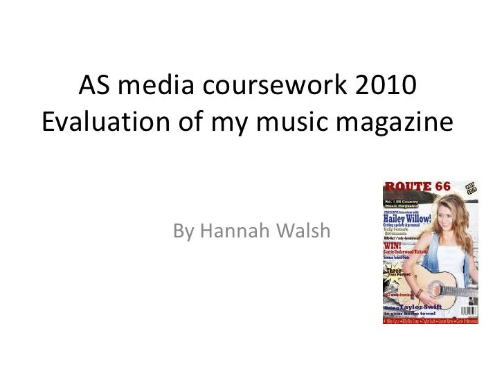 AS media coursework 2010Evaluation of my music magazine By Hannah Walsh