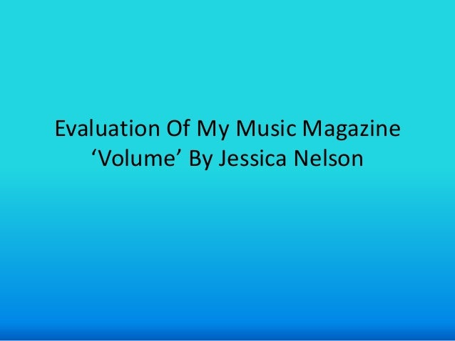 Evaluation Of My Music Magazine   'Volume' By Jessica Nelson