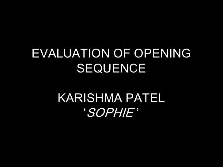 EVALUATION OF OPENING      SEQUENCE   KARISHMA PATEL      'SOPHIE '