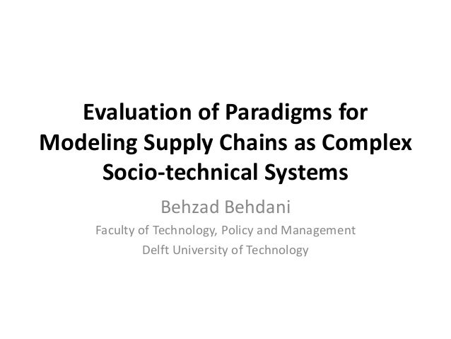 Evaluation of Paradigms forModeling Supply Chains as Complex     Socio-technical Systems              Behzad Behdani    Fa...