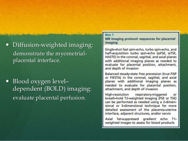  Diffusion-weighted imaging: demonstrate the myometrial- placental interface.  Blood oxygen level– dependent (BOLD) imag...
