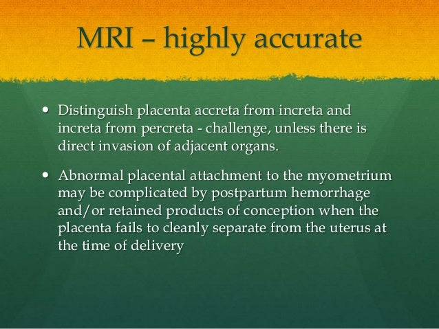  Distinguish placenta accreta from increta and increta from percreta - challenge, unless there is direct invasion of adja...