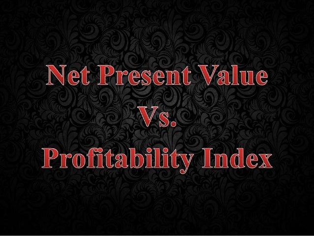 caledonia projects net present value Mini case 1 evaluation of two  if caledonia imposes a 3-year maximum acceptable  as pi is the ratio of present value of discounted net cash flows over initial.
