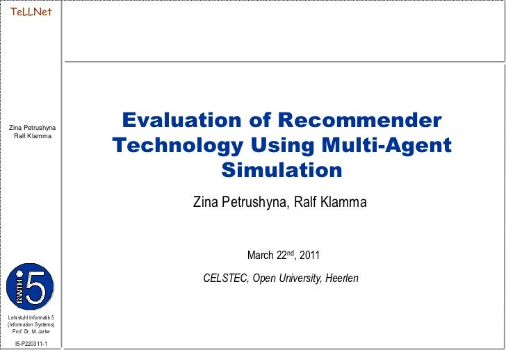 Evaluation of Recommender Technology Using Multi-Agent Simulation<br />ZinaPetrushyna, Ralf Klamma<br />March 22nd, 2011<b...