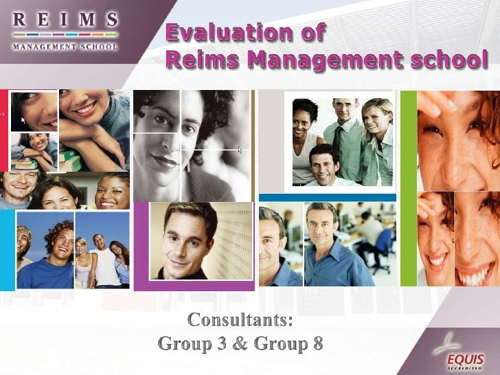 Evaluation of <br />Reims Management school<br />Consultants:<br />Group 3 & Group 8<br />