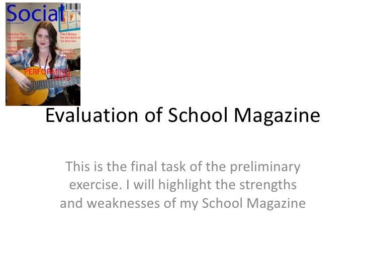 Evaluation of School Magazine<br />This is the final task of the preliminary exercise. I will highlight the strengths and ...