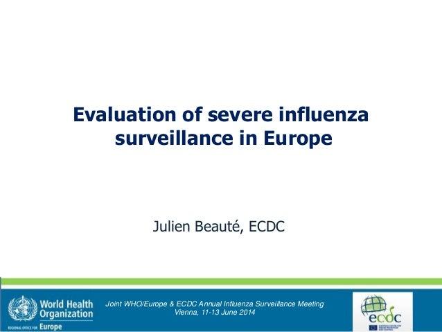 Julien Beauté, ECDC Joint WHO/Europe & ECDC Annual Influenza Surveillance Meeting Vienna, 11-13 June 2014 Evaluation of se...