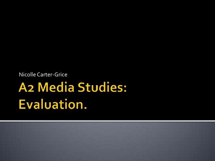A2 Media Studies: Evaluation.<br />Nicolle Carter-Grice<br />