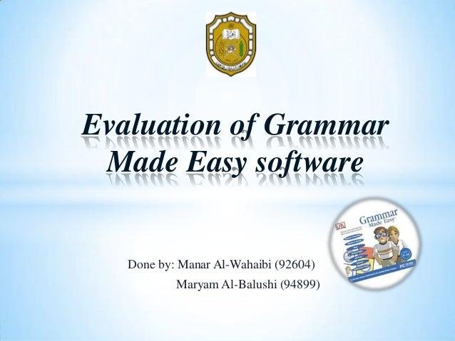 Done by: Manar Al-Wahaibi (92604) Maryam Al-Balushi (94899) Evaluation of Grammar Made Easy software
