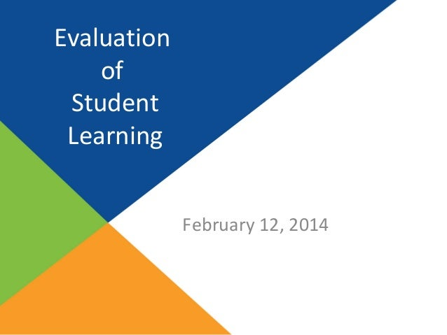 Evaluation of Student Learning February 12, 2014