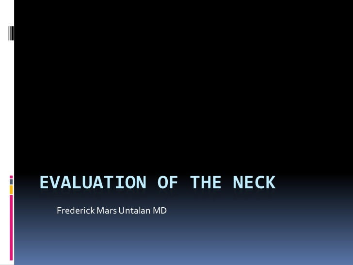 EVALUATION OF THE NECK Frederick Mars Untalan MD