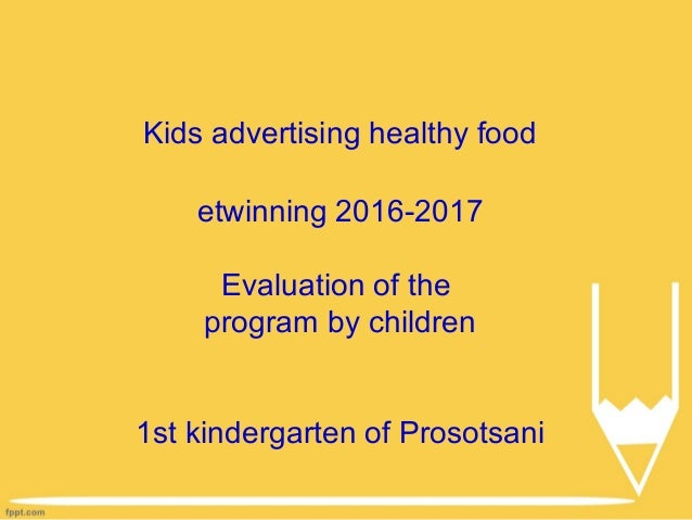 Kids advertising healthy food etwinning 2016-2017 Evaluation of the program by children 1st kindergarten of Prosotsani