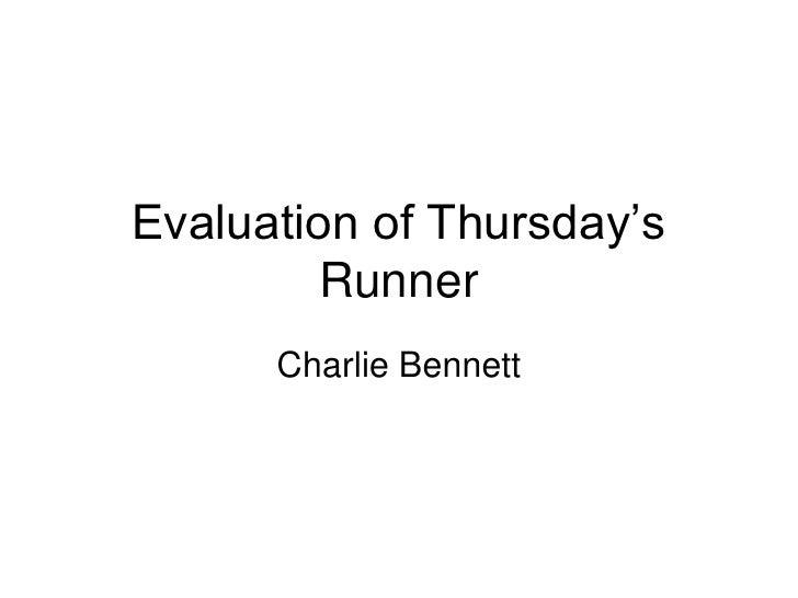 Evaluation of Thursday's          Runner       Charlie Bennett