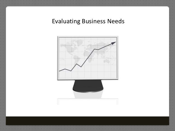 Evaluating Business Needs<br />