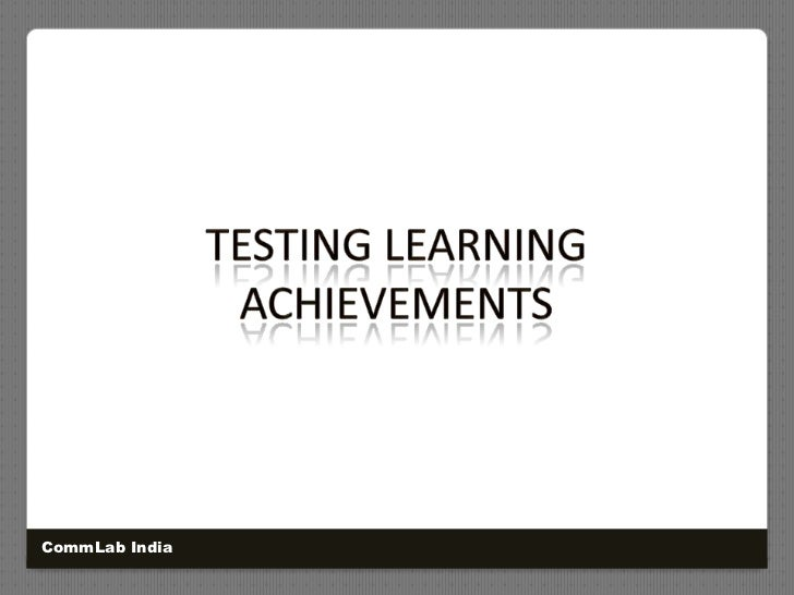 Testing learning achievements<br />CommLab India<br />