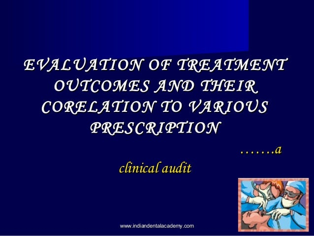 EVALUATION OF TREATMENT OUTCOMES AND THEIR CORELATION TO VARIOUS PRESCRIPTION …….a clinical audit  www.indiandentalacademy...