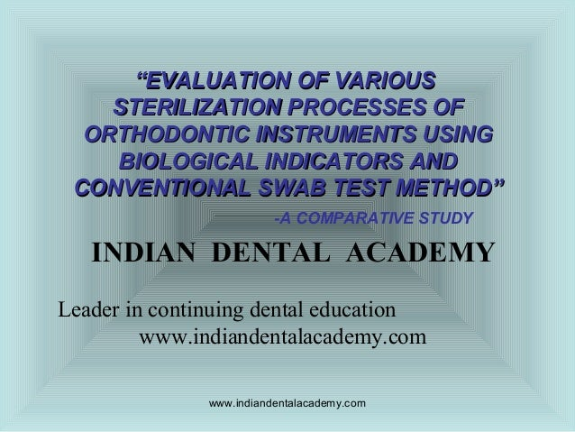 """EVALUATION OF VARIOUS STERILIZATION PROCESSES OF ORTHODONTIC INSTRUMENTS USING BIOLOGICAL INDICATORS AND CONVENTIONAL SWA..."