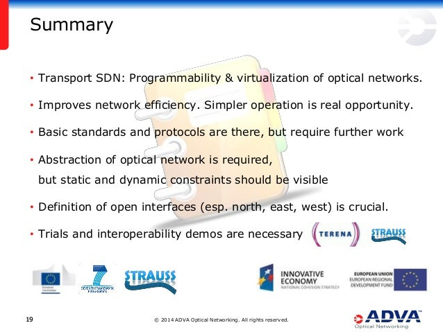 © 2014 ADVA Optical Networking. All rights reserved.1919 Summary • Transport SDN: Programmability & virtualization of opti...