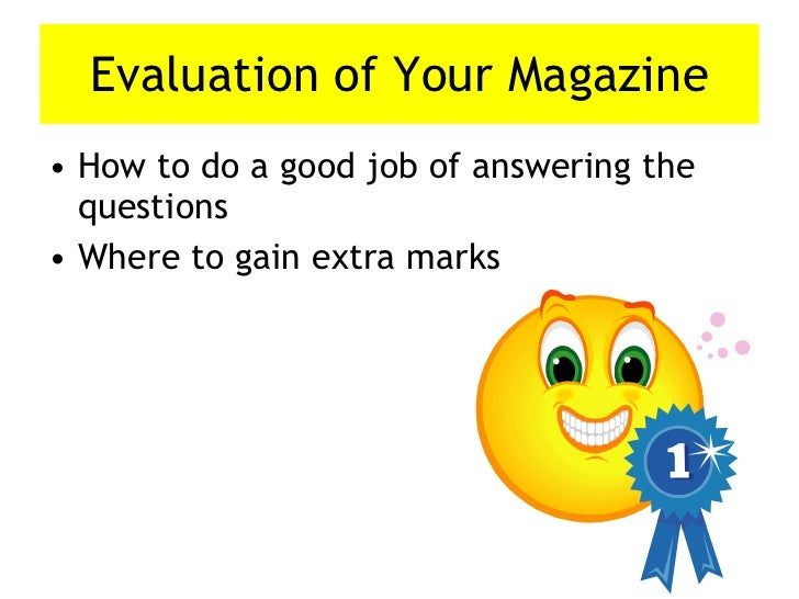 Evaluation of Your Magazine <ul><li>How to do a good job of answering the questions </li></ul><ul><li>Where to gain extra ...