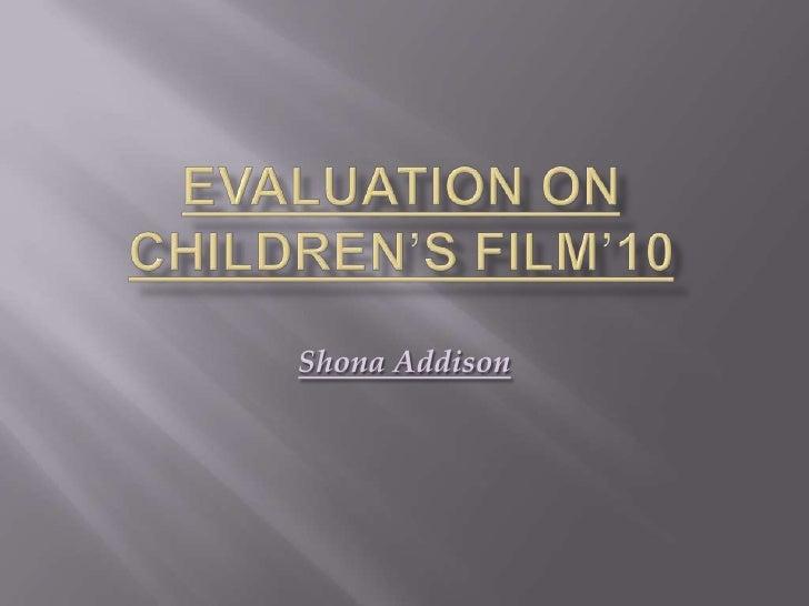 Evaluation on Children's Film'10<br />Shona Addison<br />