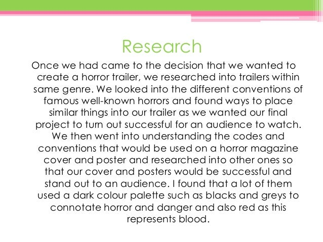 Research Once we had came to the decision that we wanted to create a horror trailer, we researched into trailers within sa...