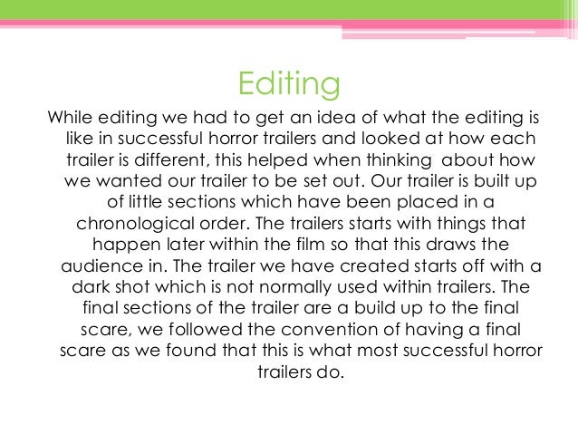 Editing While editing we had to get an idea of what the editing is like in successful horror trailers and looked at how ea...