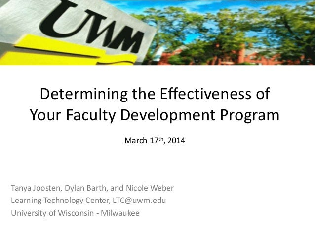 Determining the Effectiveness of Your Faculty Development Program March 17th, 2014 Tanya Joosten, Dylan Barth, and Nicole ...