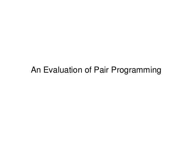 An Evaluation of Pair Programming